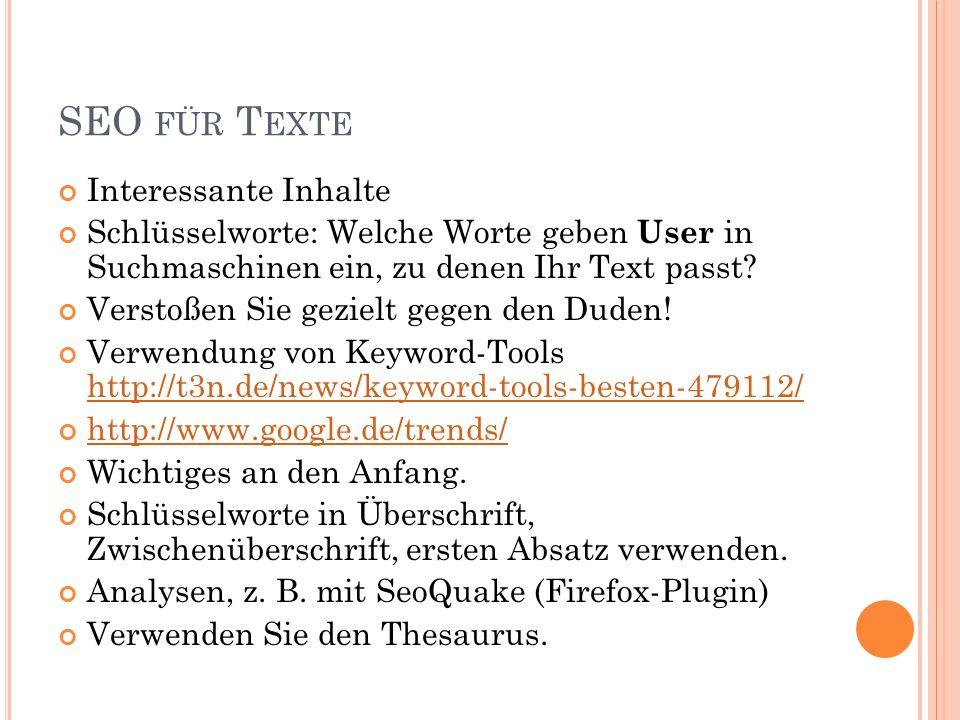 SEO FÜR T EXTE Interessante Inhalte Schlüsselworte: Welche Worte geben User in Suchmaschinen ein, zu denen Ihr Text passt.