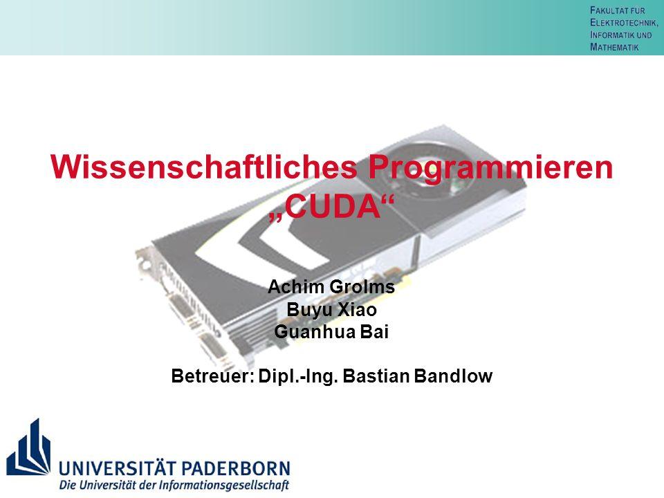 "Wissenschaftliches Programmieren ""CUDA"" Achim Grolms Buyu Xiao Guanhua Bai Betreuer: Dipl.-Ing. Bastian Bandlow"