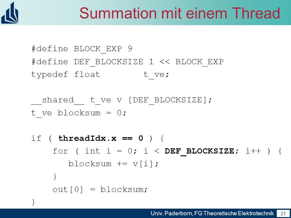 21 Univ. Paderborn, FG Theoretische Elektrotechnik 21 Summation mit einem Thread #define BLOCK_EXP 9 #define DEF_BLOCKSIZE 1 << BLOCK_EXP typedef floa