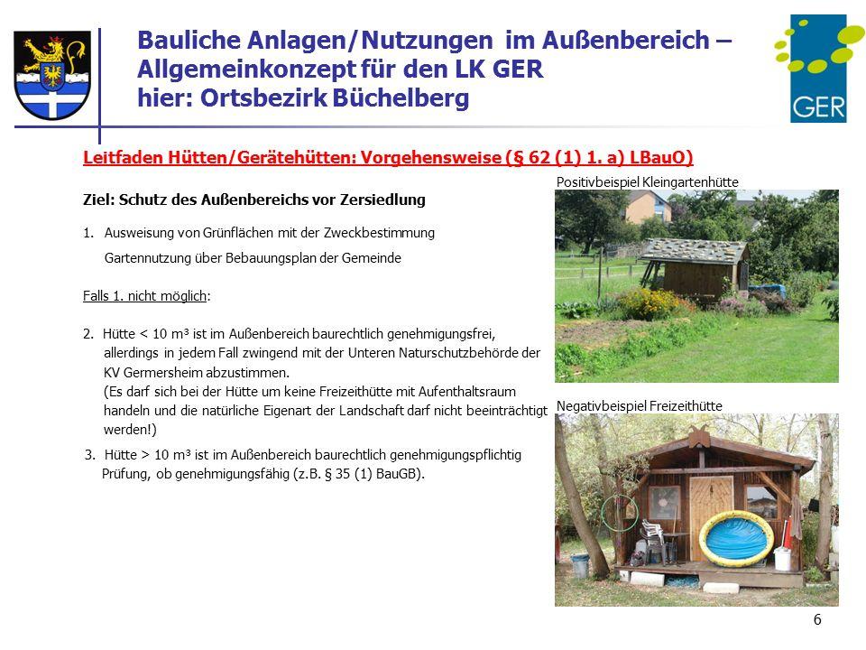 Leitfaden Hütten/Gerätehütten: Vorgehensweise (§ 62 (1) 1. a) LBauO) Ziel: Schutz des Außenbereichs vor Zersiedlung 1.Ausweisung von Grünflächen mit d