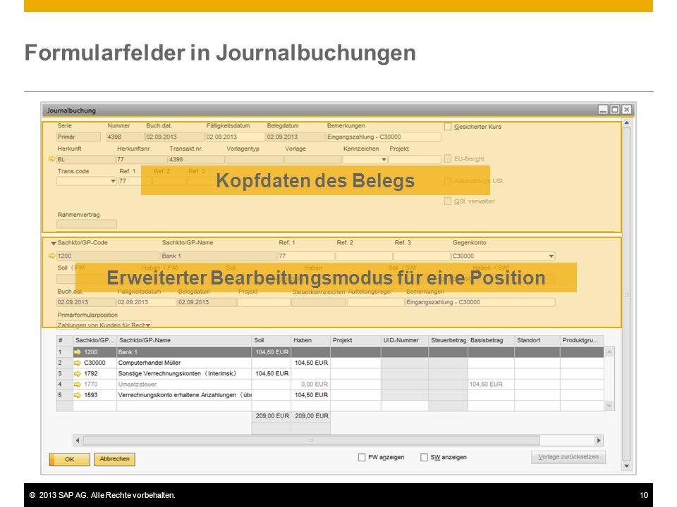©2013 SAP AG. Alle Rechte vorbehalten.10 Formularfelder in Journalbuchungen Kopfdaten des Belegs Erweiterter Bearbeitungsmodus für eine Position