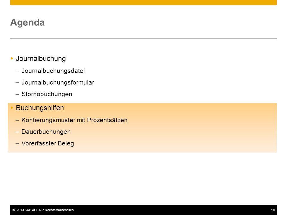 ©2013 SAP AG. Alle Rechte vorbehalten.18 Agenda  Journalbuchung –Journalbuchungsdatei –Journalbuchungsformular –Stornobuchungen  Buchungshilfen –Kon