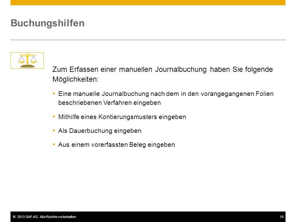 ©2013 SAP AG. Alle Rechte vorbehalten.19 Buchungshilfen Zum Erfassen einer manuellen Journalbuchung haben Sie folgende Möglichkeiten:  Eine manuelle