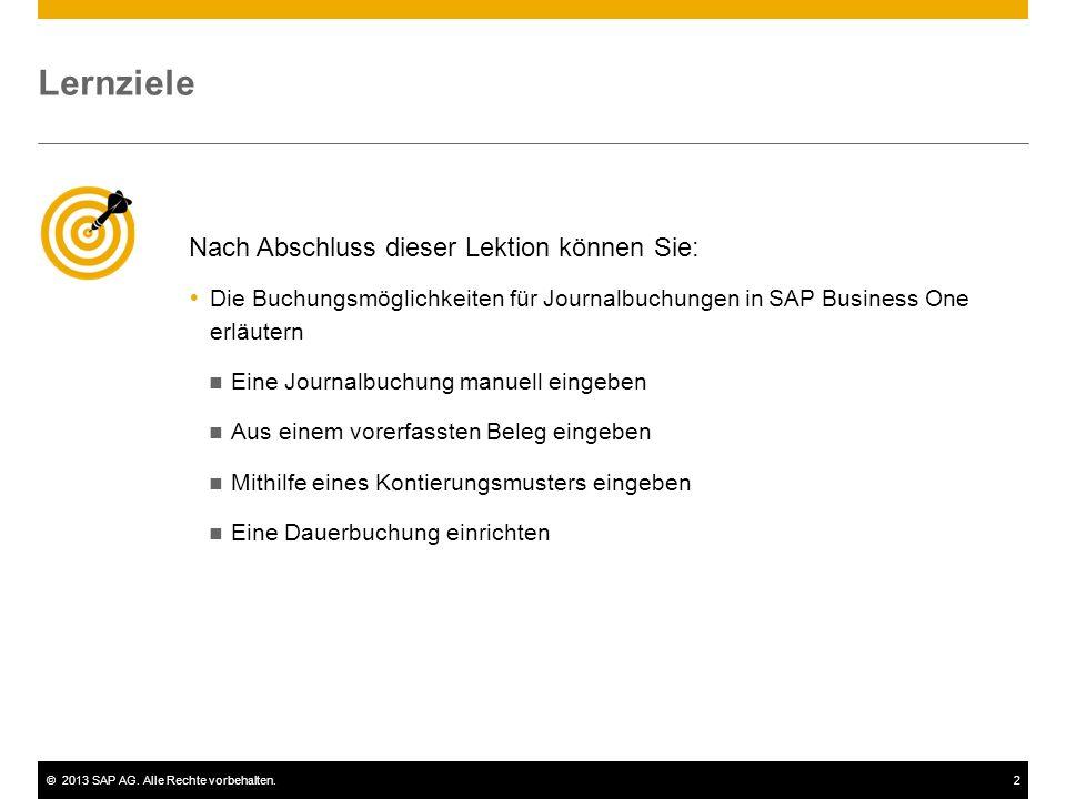 ©2013 SAP AG. Alle Rechte vorbehalten.2 Lernziele Nach Abschluss dieser Lektion können Sie:  Die Buchungsmöglichkeiten für Journalbuchungen in SAP Bu