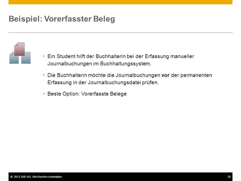 ©2013 SAP AG. Alle Rechte vorbehalten.25 Beispiel: Vorerfasster Beleg  Ein Student hilft der Buchhalterin bei der Erfassung manueller Journalbuchunge