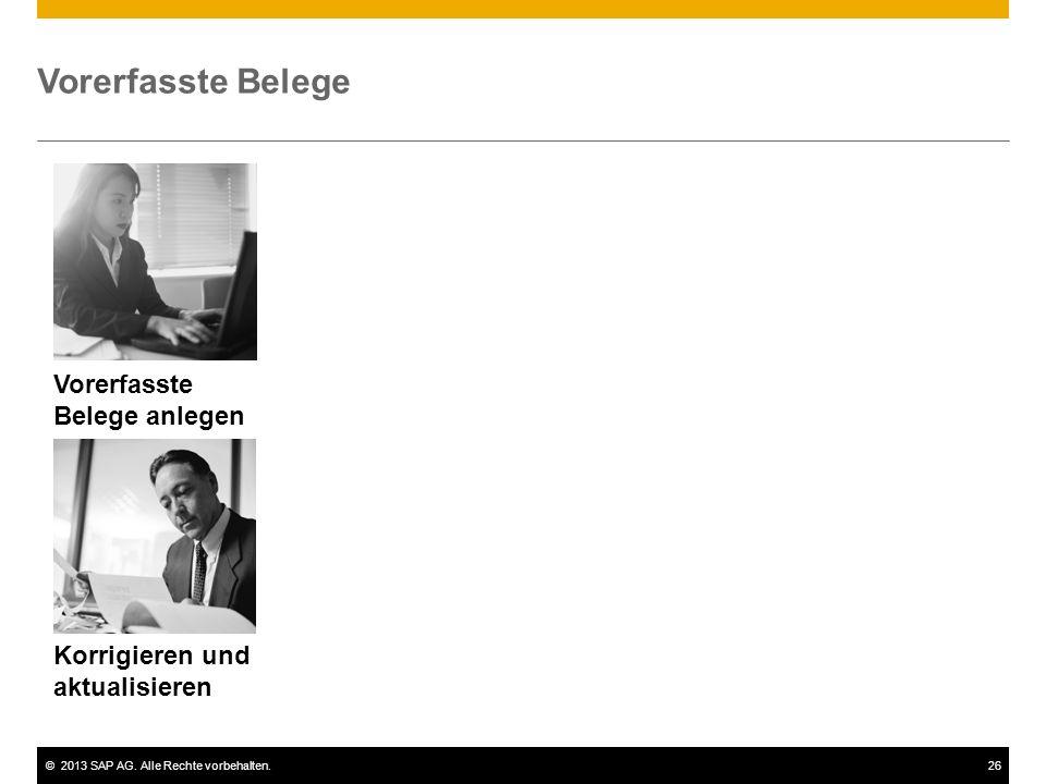 ©2013 SAP AG. Alle Rechte vorbehalten.26 Vorerfasste Belege Vorerfasste Belege anlegen Korrigieren und aktualisieren