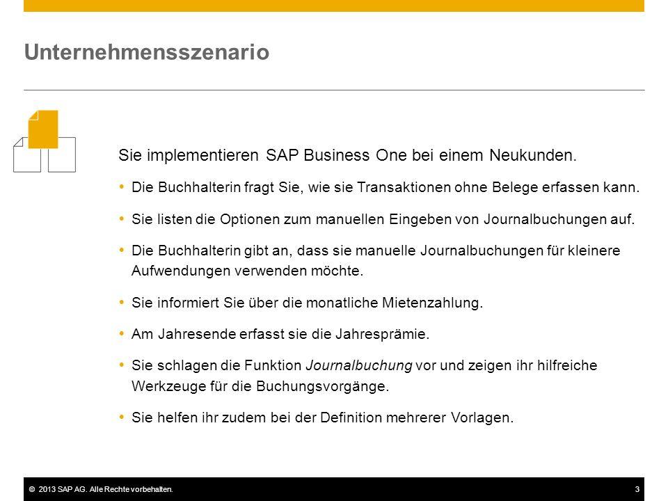 ©2013 SAP AG. Alle Rechte vorbehalten.3 Unternehmensszenario Sie implementieren SAP Business One bei einem Neukunden.  Die Buchhalterin fragt Sie, wi