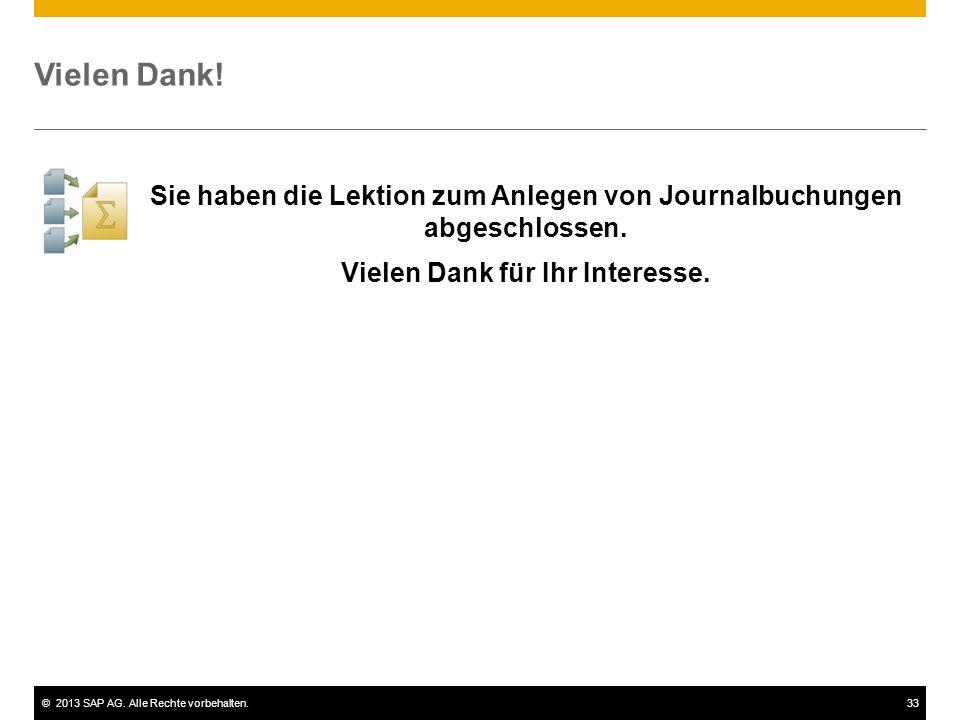©2013 SAP AG. Alle Rechte vorbehalten.33 Vielen Dank! Sie haben die Lektion zum Anlegen von Journalbuchungen abgeschlossen. Vielen Dank für Ihr Intere