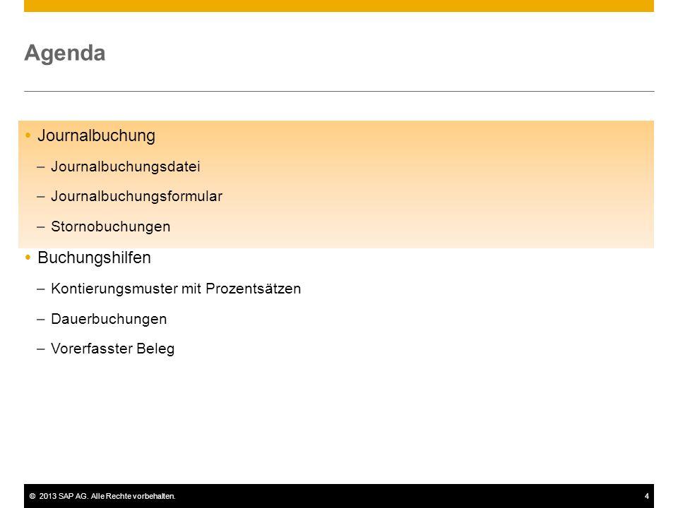 ©2013 SAP AG. Alle Rechte vorbehalten.4 Agenda  Journalbuchung –Journalbuchungsdatei –Journalbuchungsformular –Stornobuchungen  Buchungshilfen –Kont