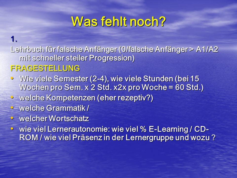 Was fehlt noch? 1. Lehrbuch für falsche Anfänger (0/falsche Anfänger > A1/A2 mit schneller steiler Progression) FRAGESTELLUNG Wie viele Semester (2-4)