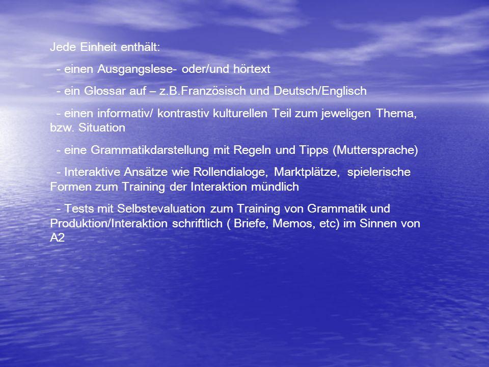 Jede Einheit enthält: - einen Ausgangslese- oder/und hörtext - ein Glossar auf – z.B.Französisch und Deutsch/Englisch - einen informativ/ kontrastiv k