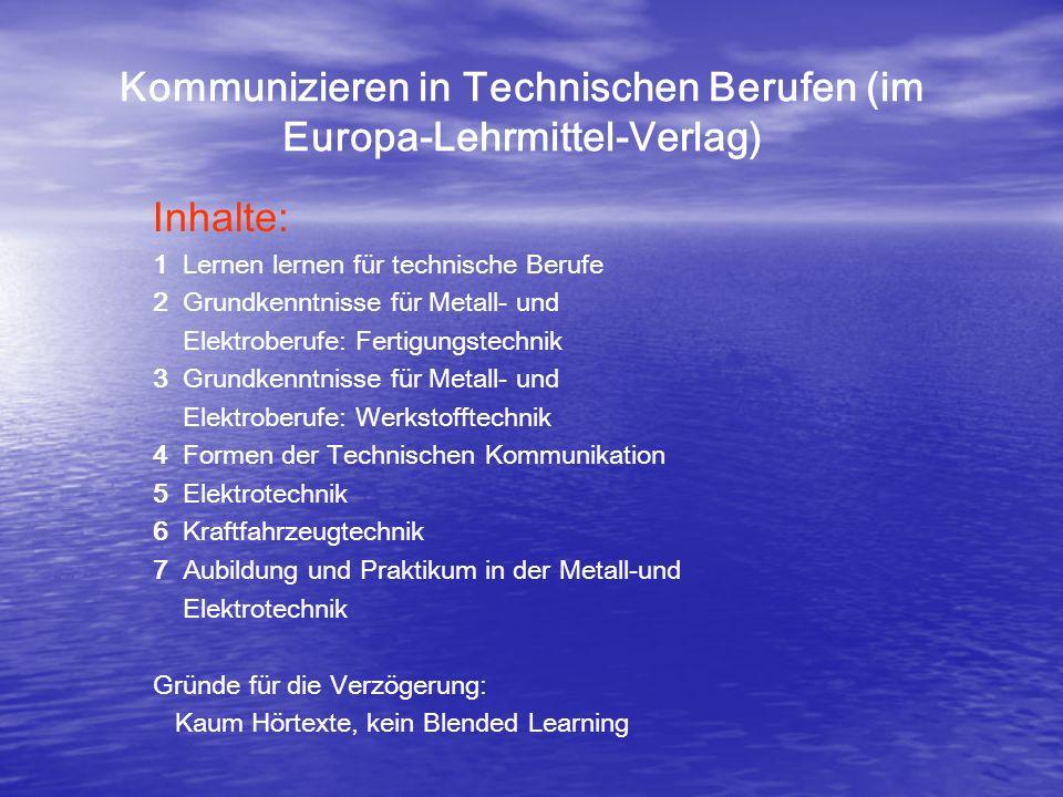 Kommunizieren in Technischen Berufen (im Europa-Lehrmittel-Verlag) Inhalte: 1 Lernen lernen für technische Berufe 2 Grundkenntnisse für Metall- und El