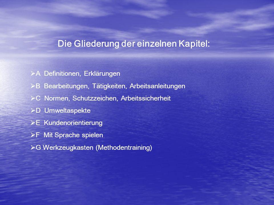 Die Gliederung der einzelnen Kapitel:  A Definitionen, Erklärungen  B Bearbeitungen, Tätigkeiten, Arbeitsanleitungen  C Normen, Schutzzeichen, Arbe