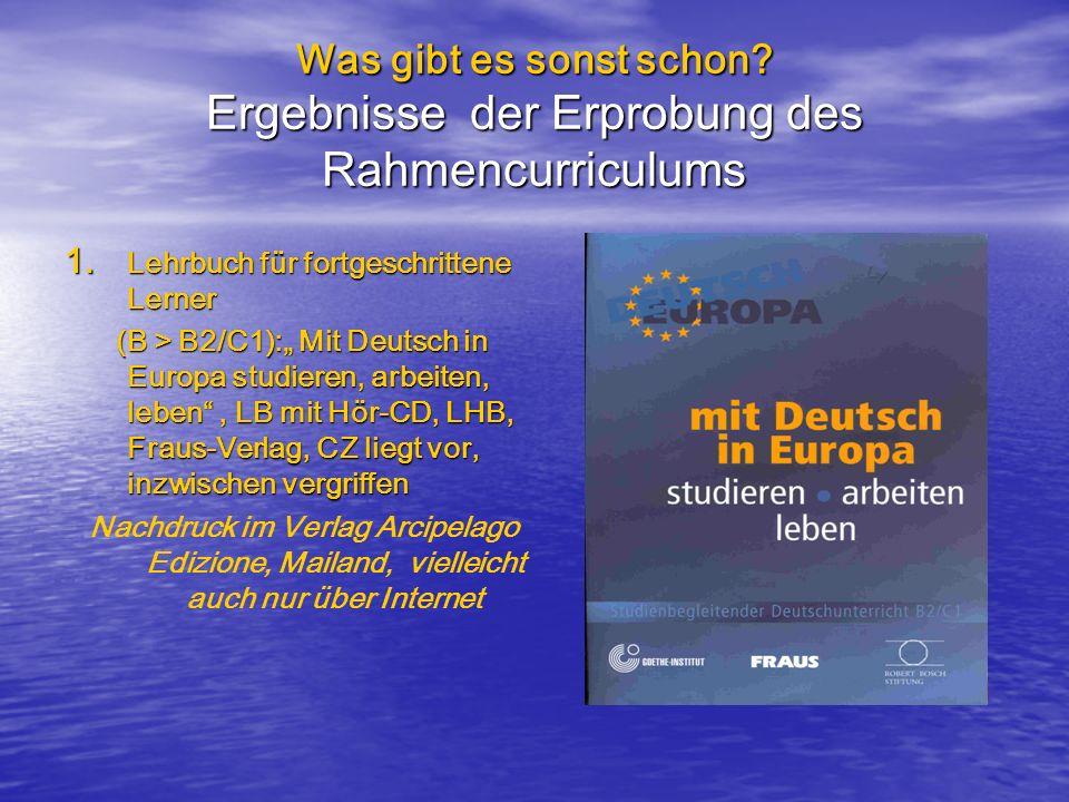 """Was gibt es sonst schon? Ergebnisse der Erprobung des Rahmencurriculums 1. Lehrbuch für fortgeschrittene Lerner (B > B2/C1):"""" Mit Deutsch in Europa st"""