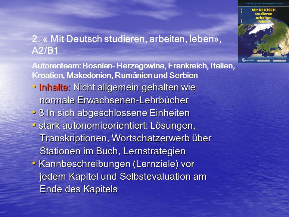 2. « Mit Deutsch studieren, arbeiten, leben», A2/B1 Autorenteam: Bosnien- Herzegowina, Frankreich, Italien, Kroatien, Makedonien, Rumänien und Serbien