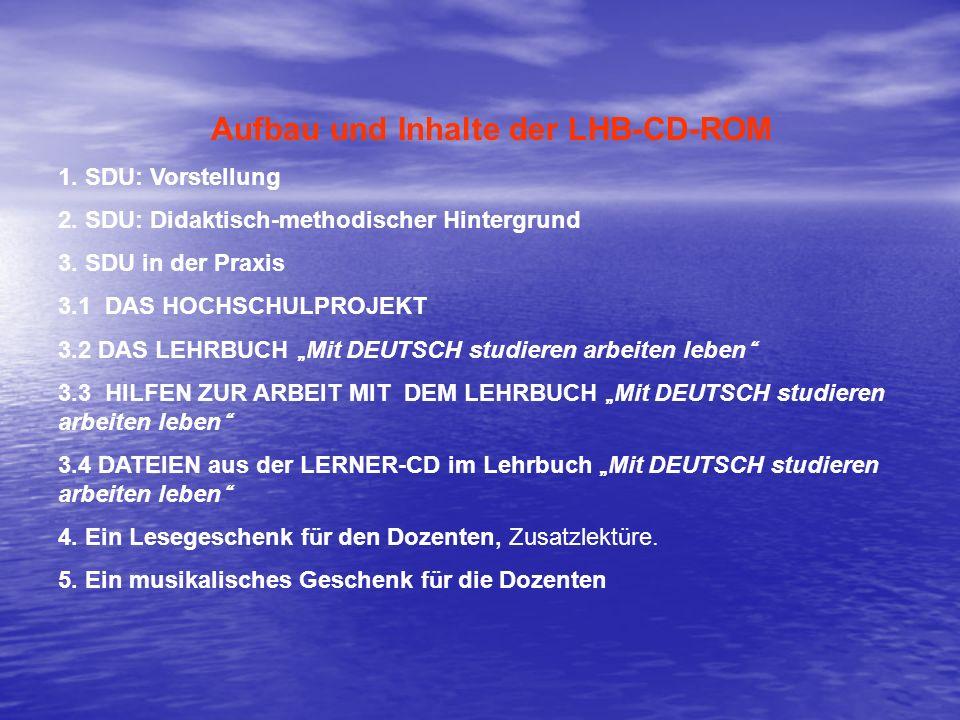 Aufbau und Inhalte der LHB-CD-ROM 1. SDU: Vorstellung 2. SDU: Didaktisch-methodischer Hintergrund 3. SDU in der Praxis 3.1 DAS HOCHSCHULPROJEKT 3.2 DA