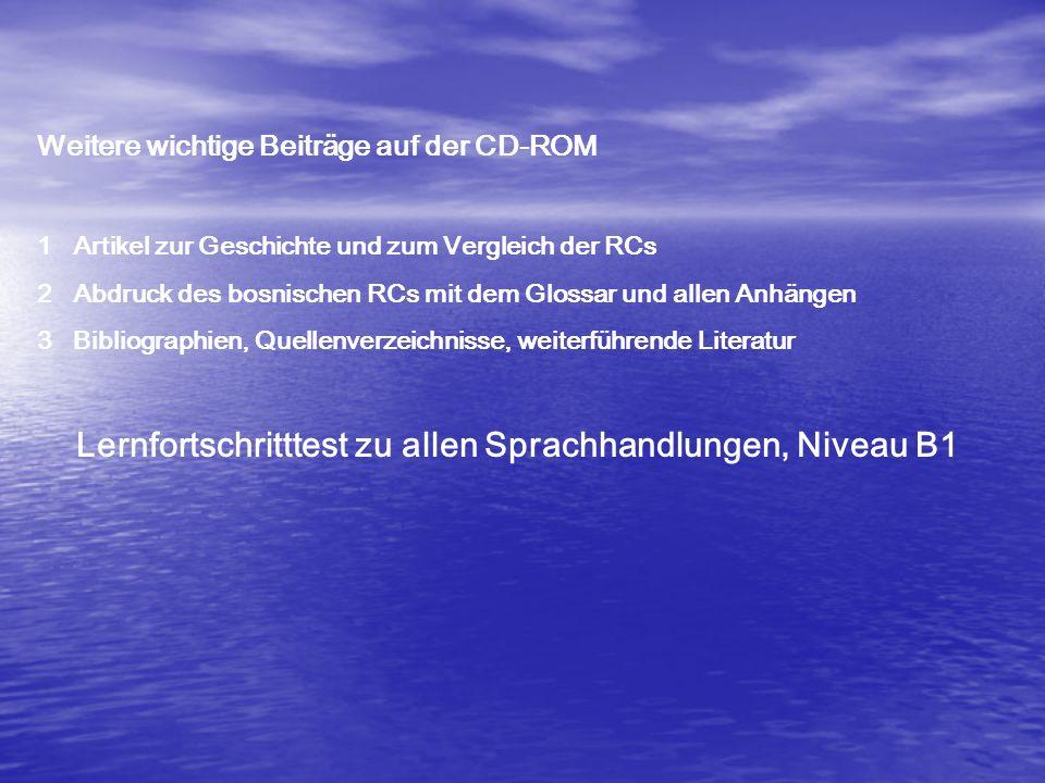 Weitere wichtige Beiträge auf der CD-ROM 1 Artikel zur Geschichte und zum Vergleich der RCs 2 Abdruck des bosnischen RCs mit dem Glossar und allen Anh
