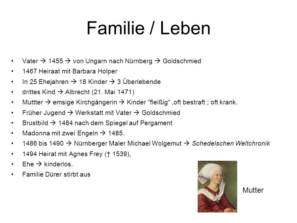 Familie / Leben Vater  1455  von Ungarn nach Nürnberg  Goldschmied 1467 Heiraat mit Barbara Holper In 25 Ehejahren  18 Kinder  3 Überlebende drit