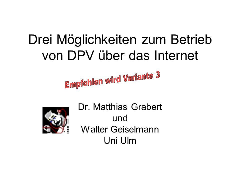 Drei Möglichkeiten zum Betrieb von DPV über das Internet Dr. Matthias Grabert und Walter Geiselmann Uni Ulm