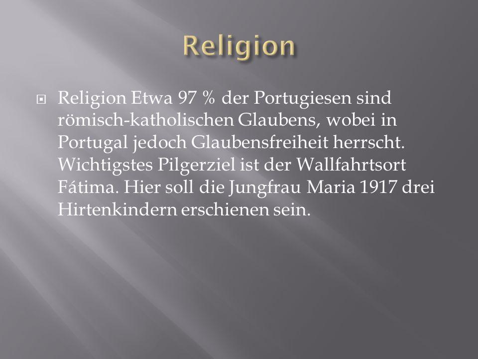  Religion Etwa 97 % der Portugiesen sind römisch-katholischen Glaubens, wobei in Portugal jedoch Glaubensfreiheit herrscht.