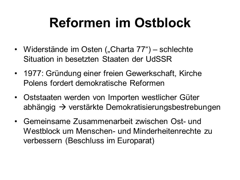 """Reformen im Ostblock Widerstände im Osten (""""Charta 77"""") – schlechte Situation in besetzten Staaten der UdSSR 1977: Gründung einer freien Gewerkschaft,"""