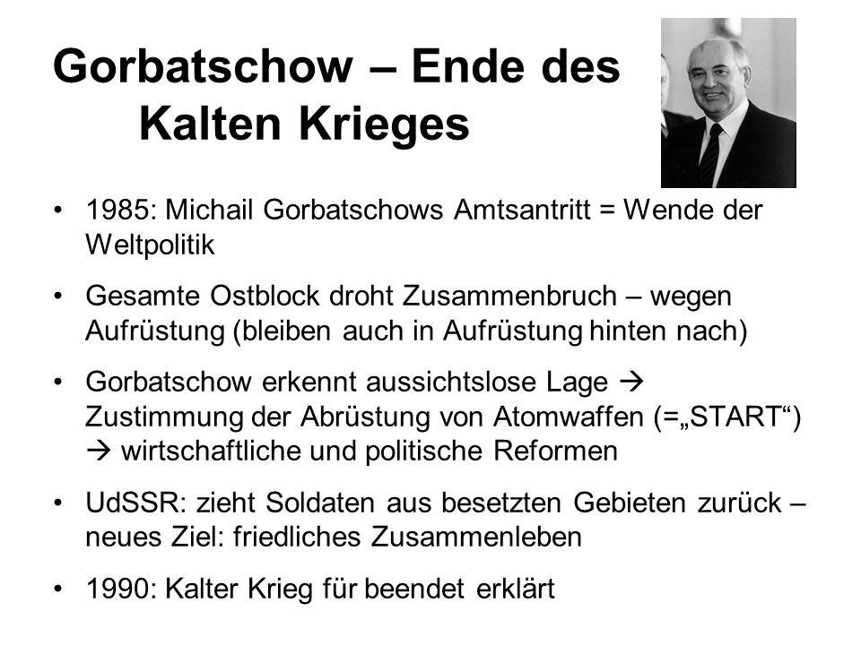 Gorbatschow – Ende des Kalten Krieges 1985: Michail Gorbatschows Amtsantritt = Wende der Weltpolitik Gesamte Ostblock droht Zusammenbruch – wegen Aufr
