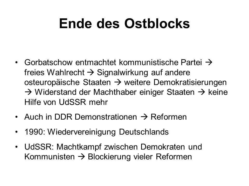 Ende des Ostblocks Gorbatschow entmachtet kommunistische Partei  freies Wahlrecht  Signalwirkung auf andere osteuropäische Staaten  weitere Demokra