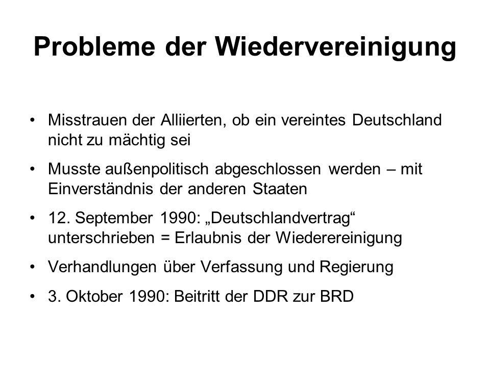 Probleme der Wiedervereinigung Misstrauen der Alliierten, ob ein vereintes Deutschland nicht zu mächtig sei Musste außenpolitisch abgeschlossen werden