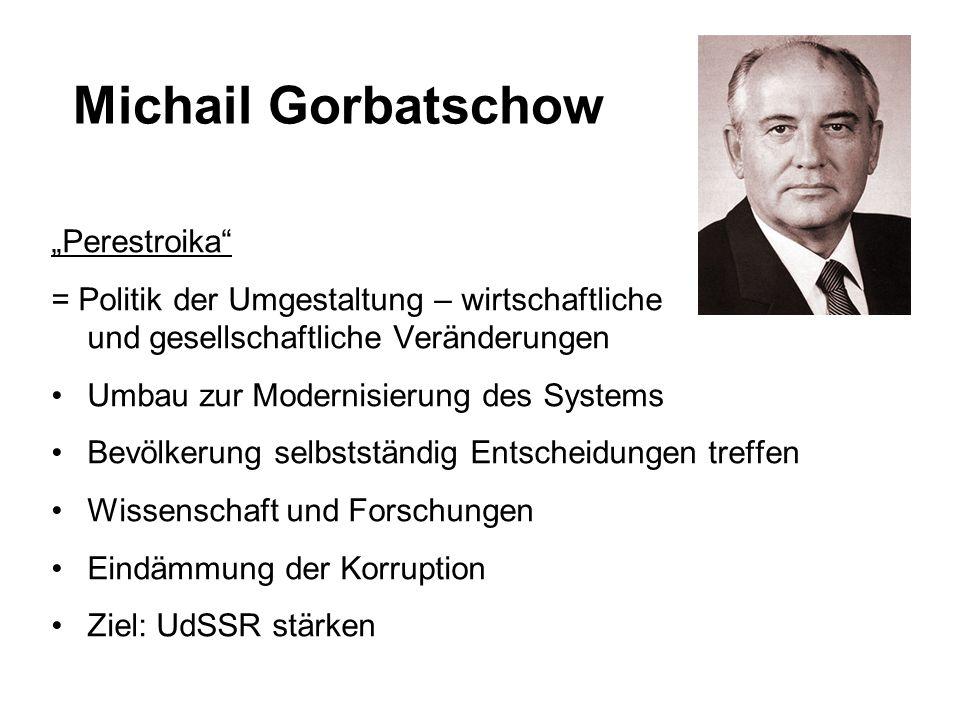 """Michail Gorbatschow """"Perestroika"""" = Politik der Umgestaltung – wirtschaftliche und gesellschaftliche Veränderungen Umbau zur Modernisierung des System"""
