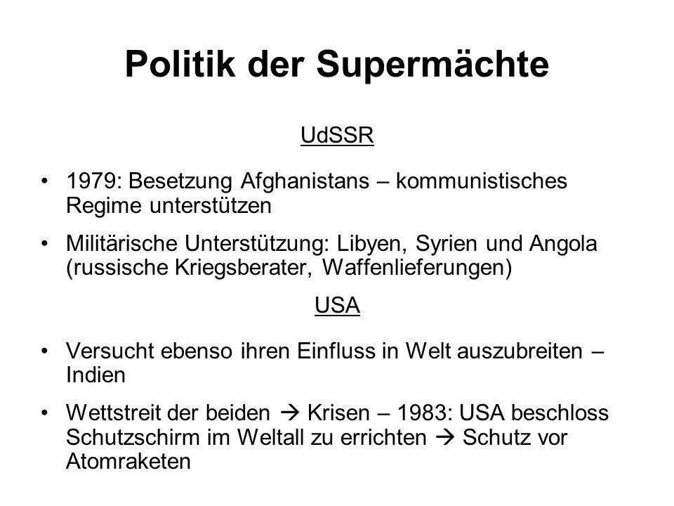 Politik der Supermächte UdSSR 1979: Besetzung Afghanistans – kommunistisches Regime unterstützen Militärische Unterstützung: Libyen, Syrien und Angola