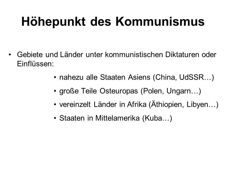 Höhepunkt des Kommunismus Gebiete und Länder unter kommunistischen Diktaturen oder Einflüssen: nahezu alle Staaten Asiens (China, UdSSR…) große Teile