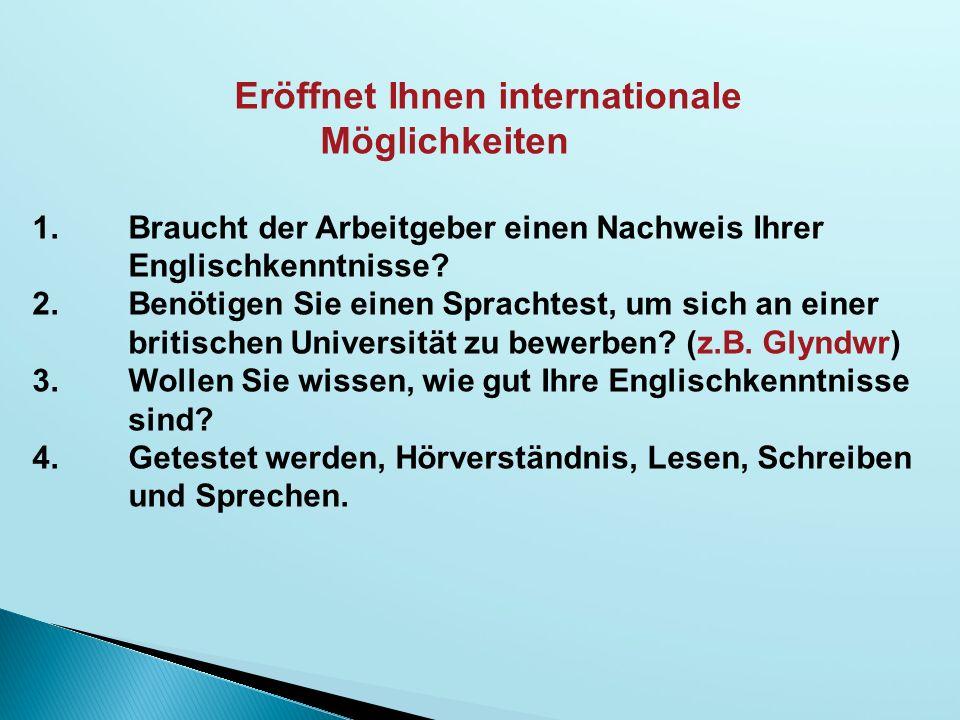 Eröffnet Ihnen internationale Möglichkeiten 1.Braucht der Arbeitgeber einen Nachweis Ihrer Englischkenntnisse.