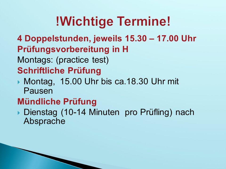 4 Doppelstunden, jeweils 15.30 – 17.00 Uhr Prüfungsvorbereitung in H Montags: (practice test) Schriftliche Prüfung  Montag, 15.00 Uhr bis ca.18.30 Uh