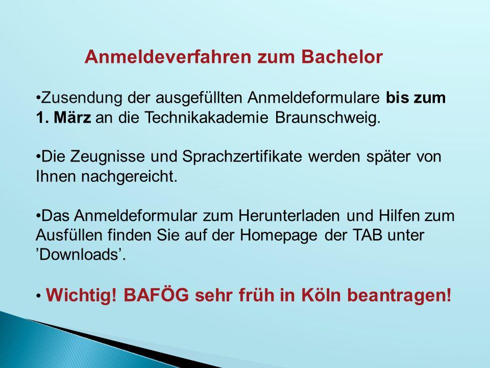 Anmeldeverfahren zum Bachelor Zusendung der ausgefüllten Anmeldeformulare bis zum 1. März an die Technikakademie Braunschweig. Die Zeugnisse und Sprac