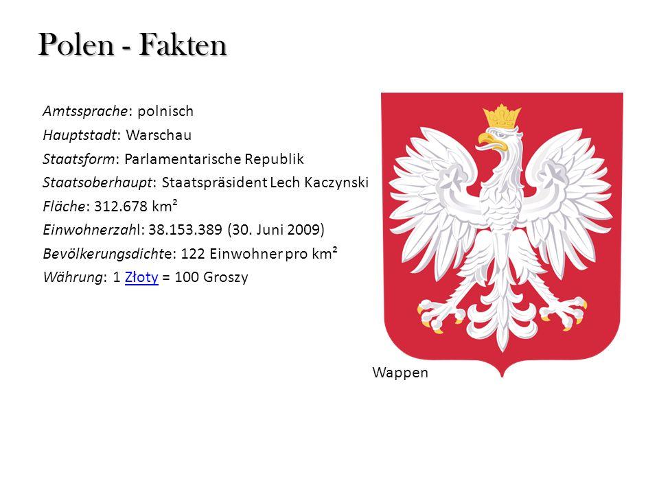 Polen - Fakten Amtssprache: polnisch Hauptstadt: Warschau Staatsform: Parlamentarische Republik Staatsoberhaupt: Staatspräsident Lech Kaczynski Fläche