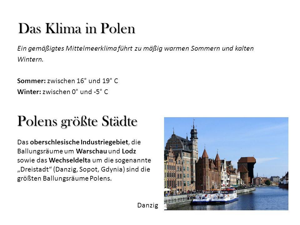 Das Klima in Polen Ein gemäßigtes Mittelmeerklima führt zu mäßig warmen Sommern und kalten Wintern. Sommer: zwischen 16° und 19° C Winter: zwischen 0°