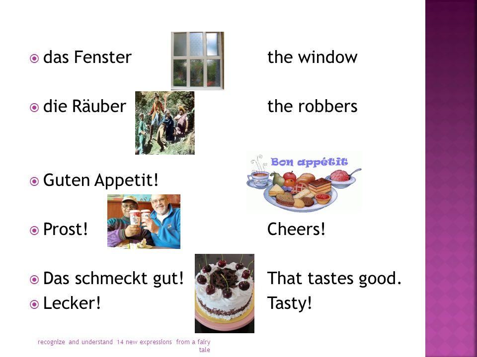  das Fensterthe window  die Räuberthe robbers  Guten Appetit.