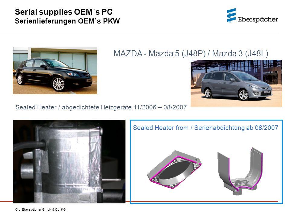 © J. Eberspächer GmbH & Co. KG Serial supplies OEM`s PC Serienlieferungen OEM`s PKW MAZDA - Mazda 5 (J48P) / Mazda 3 (J48L) Sealed Heater from / Serie