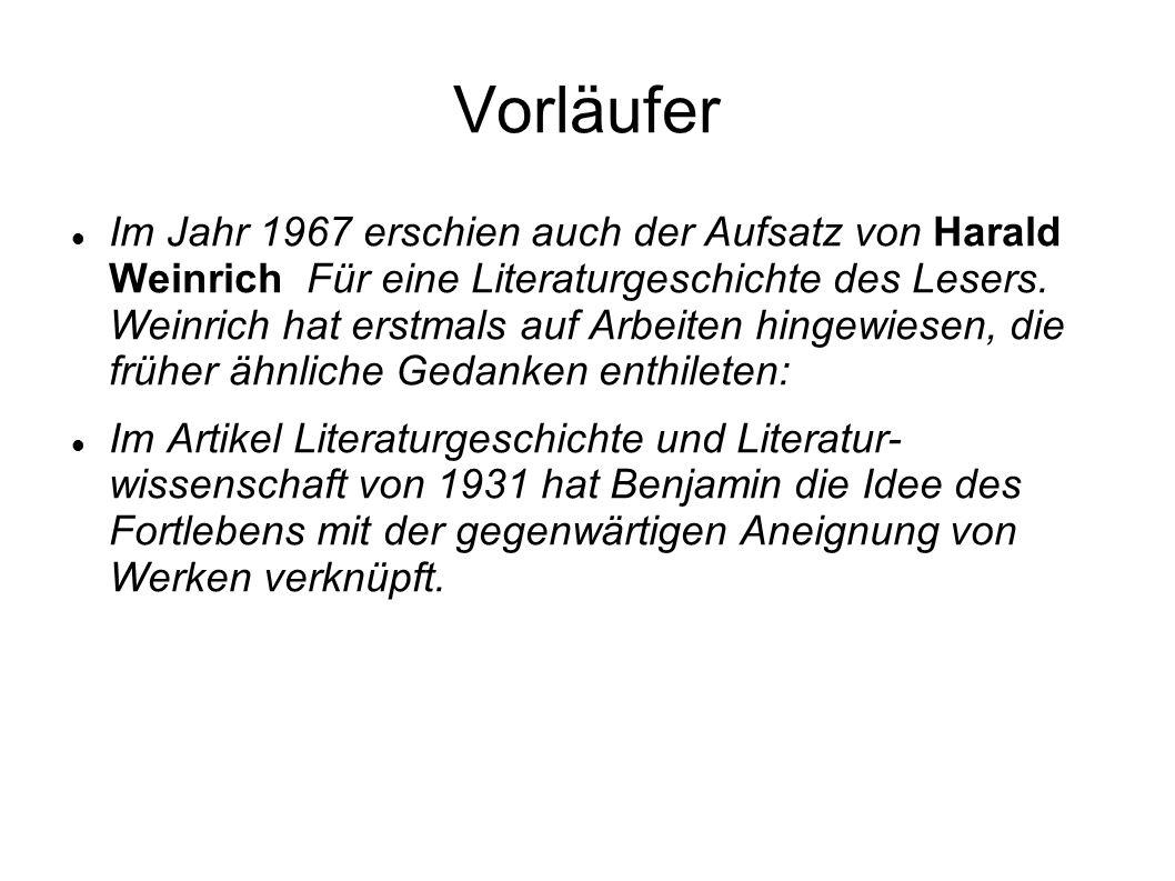Vorläufer Im Jahr 1967 erschien auch der Aufsatz von Harald Weinrich Für eine Literaturgeschichte des Lesers.