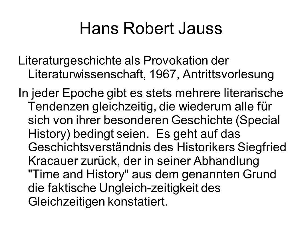 Hans Robert Jauss Literaturgeschichte als Provokation der Literaturwissenschaft, 1967, Antrittsvorlesung In jeder Epoche gibt es stets mehrere literarische Tendenzen gleichzeitig, die wiederum alle für sich von ihrer besonderen Geschichte (Special History) bedingt seien.