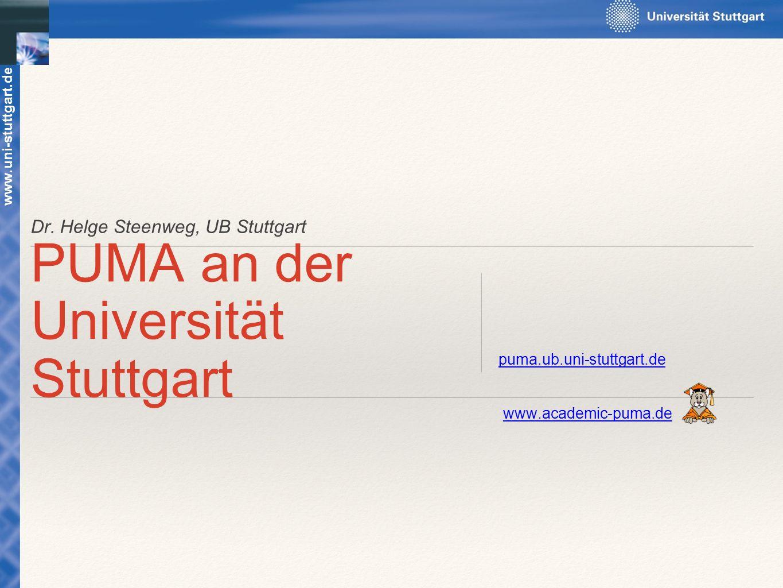 Dr. Helge Steenweg, UB Stuttgart PUMA an der Universität Stuttgart puma.ub.uni-stuttgart.de www.uni-stuttgart.de www.academic-puma.de