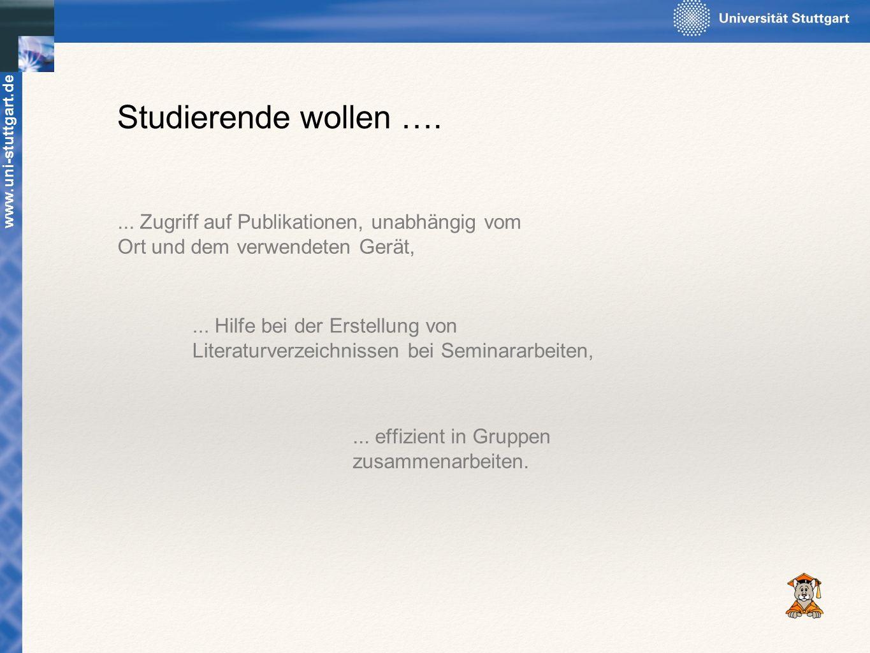 www.uni-stuttgart.de Studierende wollen ….... Zugriff auf Publikationen, unabhängig vom Ort und dem verwendeten Gerät,... Hilfe bei der Erstellung von