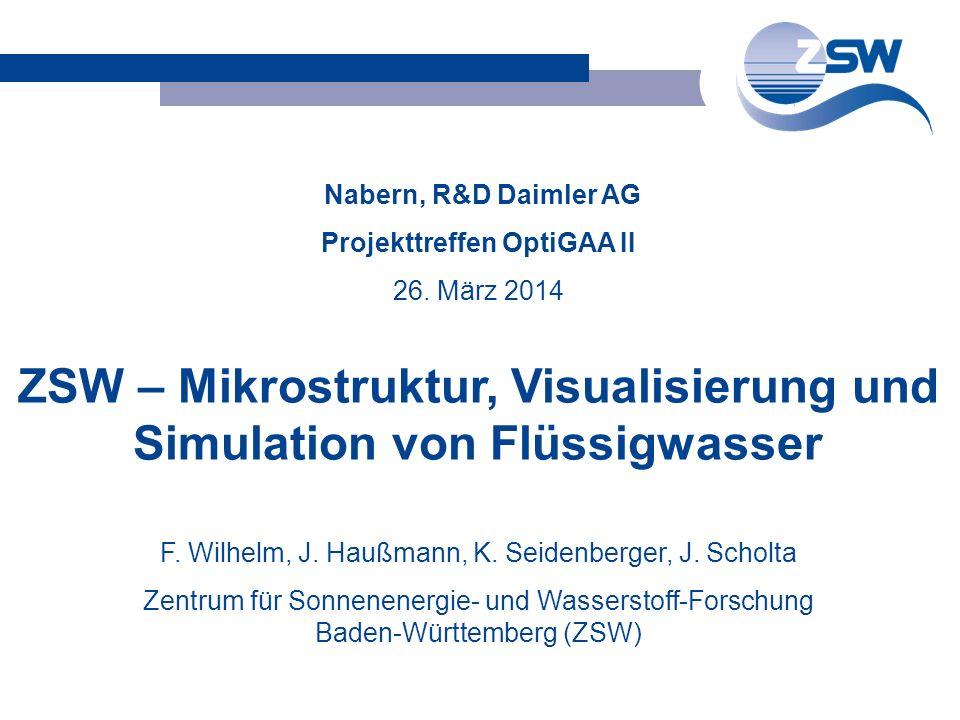 Nabern, R&D Daimler AG Projekttreffen OptiGAA II 26. März 2014 F. Wilhelm, J. Haußmann, K. Seidenberger, J. Scholta Zentrum für Sonnenenergie- und Was