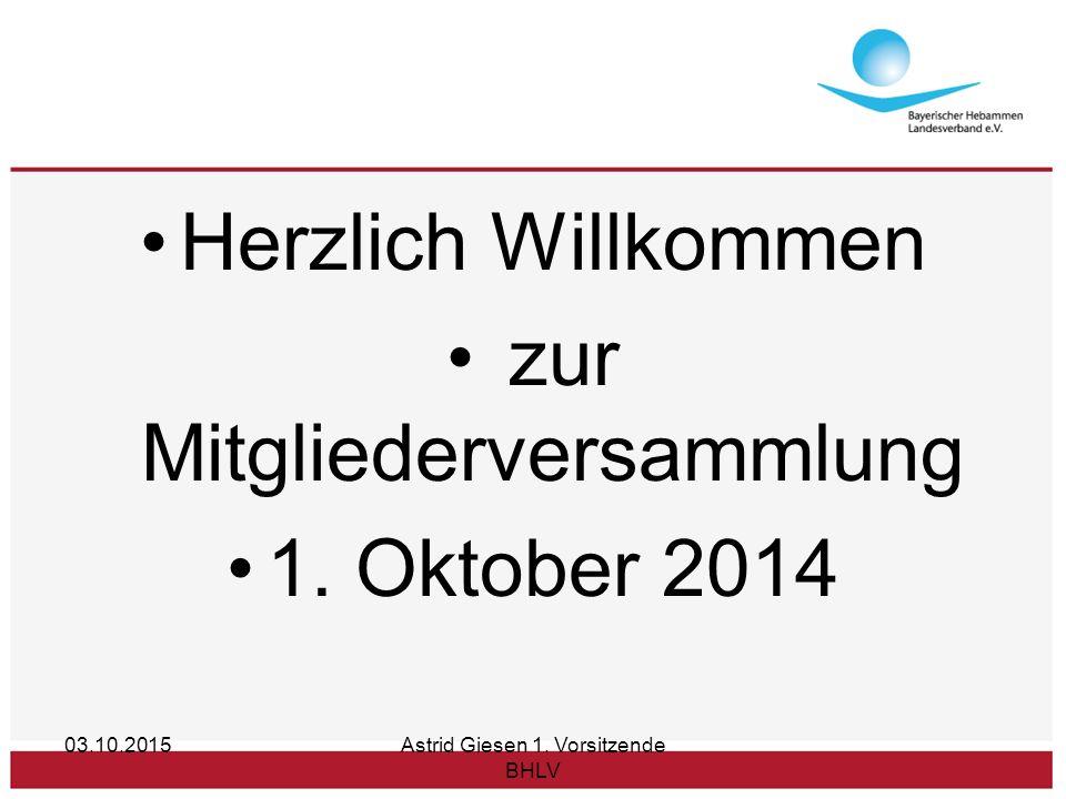 Herzlich Willkommen zur Mitgliederversammlung 1. Oktober 2014 03.10.2015Astrid Giesen 1.