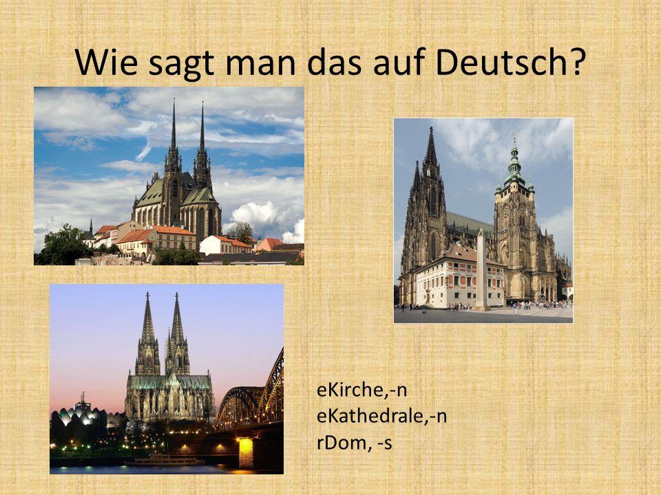 Wie sagt man das auf Deutsch? eKirche,-n eKathedrale,-n rDom, -s