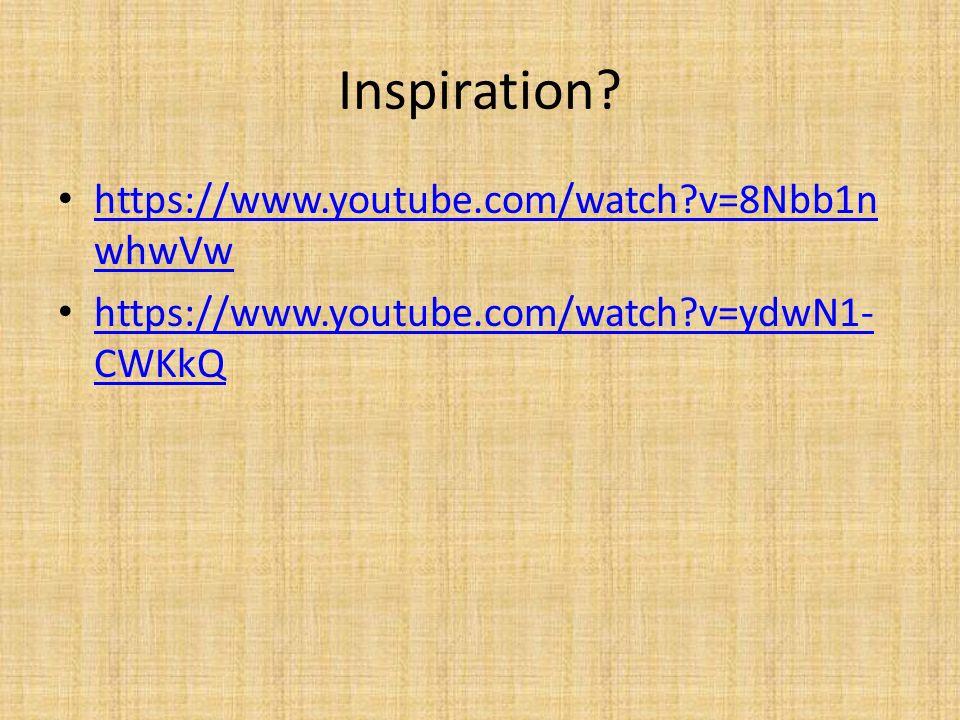 Inspiration? https://www.youtube.com/watch?v=8Nbb1n whwVw https://www.youtube.com/watch?v=8Nbb1n whwVw https://www.youtube.com/watch?v=ydwN1- CWKkQ ht