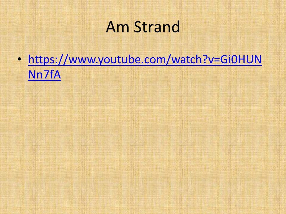 Am Strand https://www.youtube.com/watch?v=Gi0HUN Nn7fA https://www.youtube.com/watch?v=Gi0HUN Nn7fA