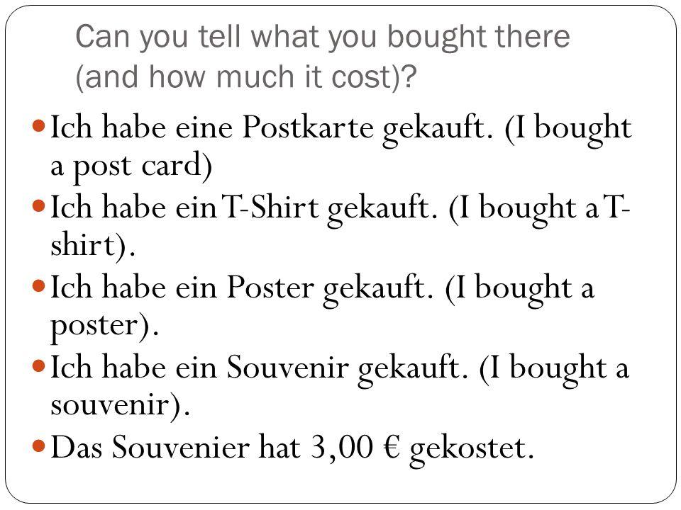 How did you pay.Ich habe die Rechnung bezahlt.(I paid the bill).