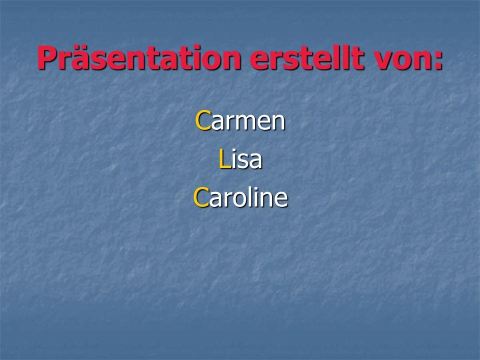 Präsentation erstellt von: Carmen Lisa Caroline