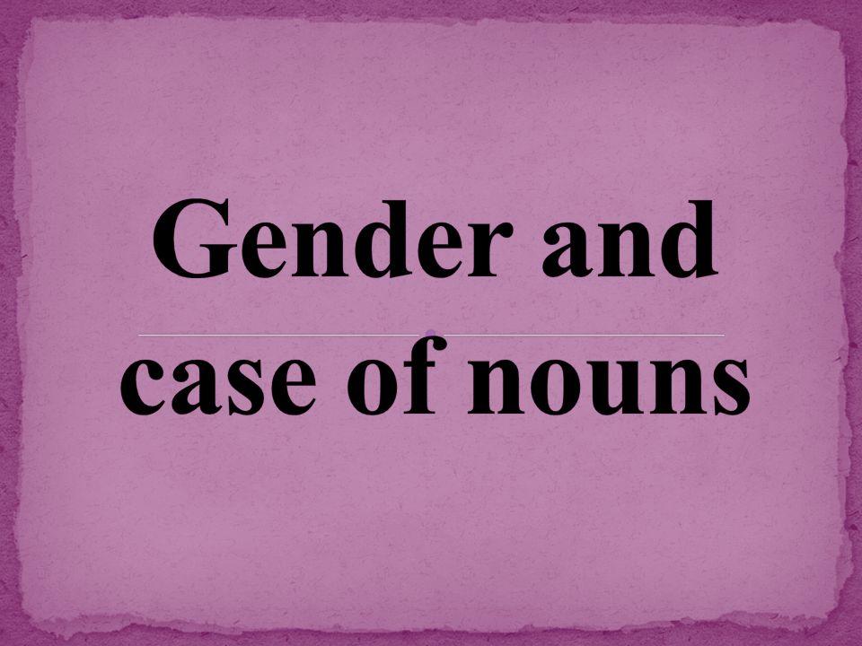 1) All nouns in German have a gender: masculine, feminine, or neuter.